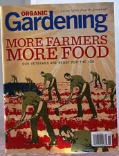 ORGANIC GARDENING Magazine MORE Farmers More FOOD Veterans are Ready for the Job