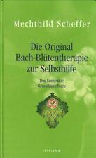 Die Original Bach-Blütentherapie zur Selbsthilfe von Mechthild Scheffer