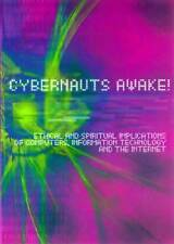 CYBERNAUTS AWAKE!: ETHICAL AND SPIRITUAL IMPLICATIONS OF COMPUTERS, INFORMATION
