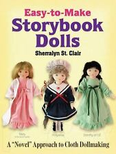 Easy-to-Make Storybook Dolls : A Novel Approach to Cloth Dollmaking by Sherralyn