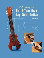 It's Easy to Build Your Own Lap Steel Guitar by Martin Koch (2004, Paperback)