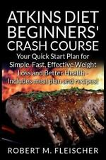 Atkins Diet Beginners' Crash Course : Your Quick Start Plan for Simple, Fast,...