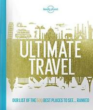 Lonely Planet's Ultimate Travel: Our List of the 500 Best Places to See......