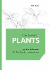NEW - How to Sketch Plants: Tips and Techniques for Fast, Fun, Freehand Drawing