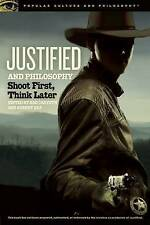 Justified and Philosophy: Shoot First, Think Later (Popular Culture and Philosop