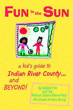 Fun in the Sun: A kid's guide to Indian River County and BEYOND! by Debbie Fox