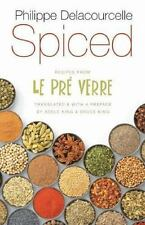 Spiced: Recipes from Le Pre Verre (At Table) by Delacourcelle, Philippe