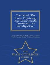 The Lethal War Gases, Physiology and Experimental Treatment : An...
