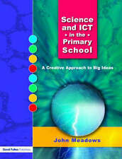 Science and ICT in the Primary School: A Creative Approach to Big Ideas by John