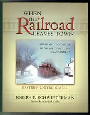 WHEN THE RAILROAD LEAVES TOWN: EASTERN U.S. by J. Schwieterman, Paperbound, 2001