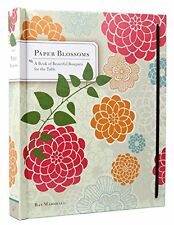 Paper Blossoms: A Book of Beautiful Bouquets for the Table New Hardcover Book Ra