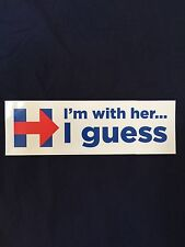 Ok fine Hillary I guess bumpersticker (I'm with her)