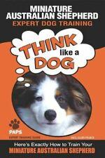 Miniature Australian Shepherd Expert Dog Training: Think Like a Dog Here's: New
