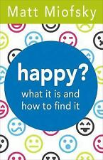 happy?: what it is and how to find it, Miofsky, Matt, Good Book