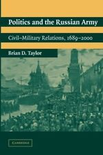 Very Good, Politics and the Russian Army: Civil-Military Relations, 1689-2000, T