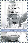 In My Mother's Kitchen: 25 Writers on Love, Cooking, and Family by , Good Book