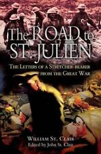 Road to St. Julien: Letters of a Stretcher-Bearer from the Great War HB/dj  new