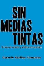 Sin Medias Tintas : 10 años de Opinión y análisis Sociopolítico by Gerardo...