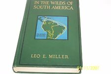 In the Wilds of South America Leo E Miller USA 1919 first Edition hardcover