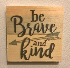 "BE BRAVE AND KIND  wood lath magnet 3"" square P Graham Dunn"