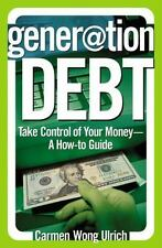 Gener@Tion Debt : Take Control of Your Money - A How-To Guide by Carmen Wong Ul…