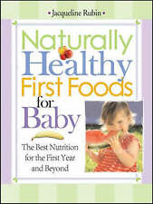 Naturally Healthy First Foods for Baby: The Best Nutrition for the First Year an