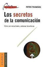 Los Secretos de la Comunicacion: Como Ser Escuchado y Obtener Beneficios = The S