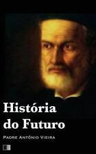 História Do Futuro by Padre Antônio Vieira (2016, Paperback)