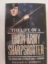 The Life of a Union Army Sharpshooter - The Diaries and Letters of John Farnham