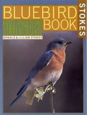 The Bluebird Book: The Complete Guide to Attracting Bluebirds Stokes Backyard N