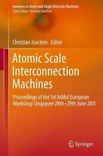 Atomic Scale Interconnection Machines : Proceedings of the 1st Atmol European...
