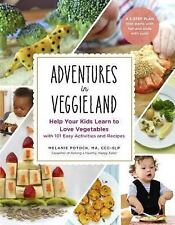 Adventures in Veggieland : Help Your Kids Learn to Love Vegetables With 100 E...