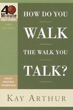 (New) How Do You Walk the Walk You Talk? by Kay Arthur