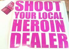 Shoot Your Local Heroin Dealer Vinyl Decal Sticker XL UPCHURCH 12 x 11 3/4 USA