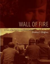 Wall of Fire : A Diary of the Third Korean Winter Campaign by Dudley J....