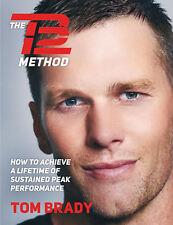 The TB12 Method How to Achieve a Lifetime Sustained Peak Performance Tom Brady