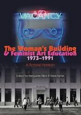 The Woman's Building And Feminist Art Education 1973-1991: A Pictorial Hersto...