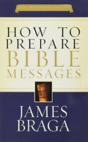How to Prepare Bible Messages by Braga, James