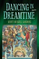 Dancing in Dreamtime, Paperback by Sanders, Scott Russell, Brand New, Free sh...