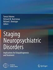 Staging Neuropsychiatric Disorders : Implicatio, Palomo, Tomas|Kostrzewa,,