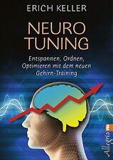 Neuro-Tuning: Entspannen, ordnen, optimieren mit dem neuen Gehirn-Training von K
