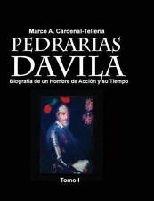 Pedrarias Davila : Biografia de un Hombre de Accion y Su Tiempo. Tomo I by...