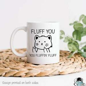 Fluff You You Fluffin Fluff Funny Cat Mug Gift Ideal For Friend And Family