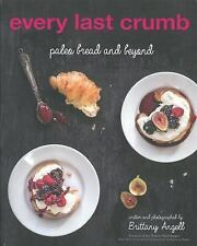 New - Every Last Crumb : Paleo Bread and Beyond by Brittany Angell