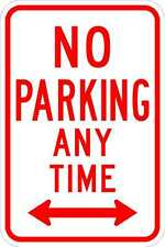 No Parking Any Time - 12 x 18 Road Sign - A Real Sign. 10 Year 3M Warranty.