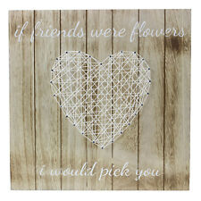 35x35cm Cream String Heart If Friends Were Flowers I Would Pick You Wooden Art