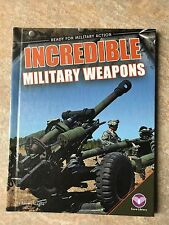 Ready for Military Action Ser.: Incredible Military Weapons by Tammy Gagne