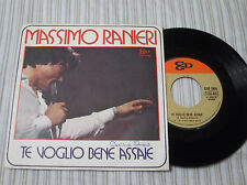 "MASSIMO RANIERI  7"" 45  TE VOGLIO BENE ASSALE IMPORT"