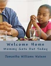 Welcome Home : Mommy Gets Out Today by Jamantha Williams Watson (2015,...