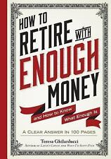 How to Retire with Enough Money : And How to Know What Enough Is by Teresa...